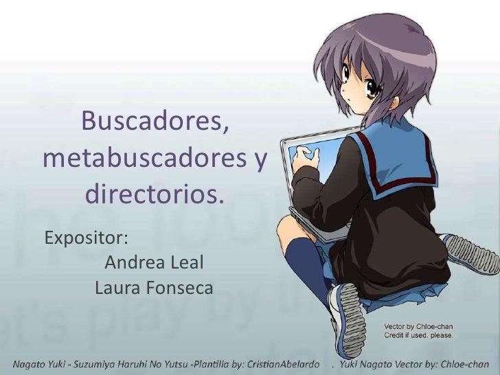 Buscadores, metabuscadores y directorios.<br />Expositor:<br />Andrea Leal<br />Laura Fonseca<br />