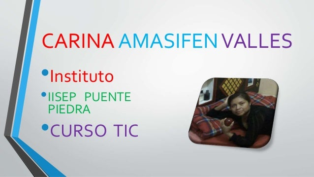 CARINAAMASIFENVALLES  •Instituto  •IISEP PUENTE  PIEDRA  •CURSO TIC