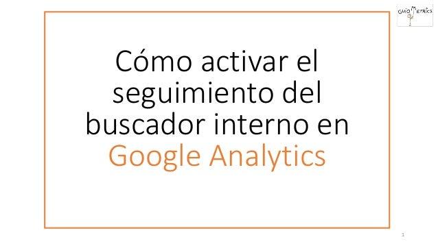 Cómo activar el seguimiento del buscador interno en Google Analytics 1