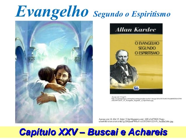 Evangelho Segundo o Espiritismo Capítulo XXV – Buscai e AchareisCapítulo XXV – Buscai e Achareis Acesso em 14 Abr 15. http...