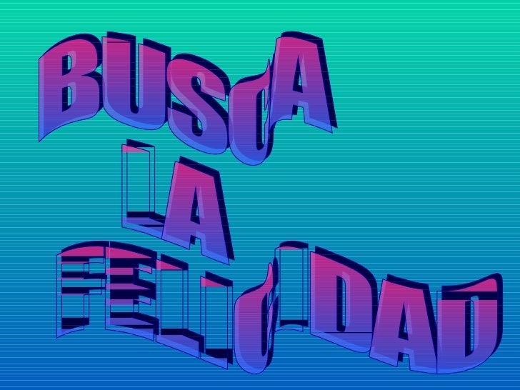 BUSCA  LA FELICIDAD