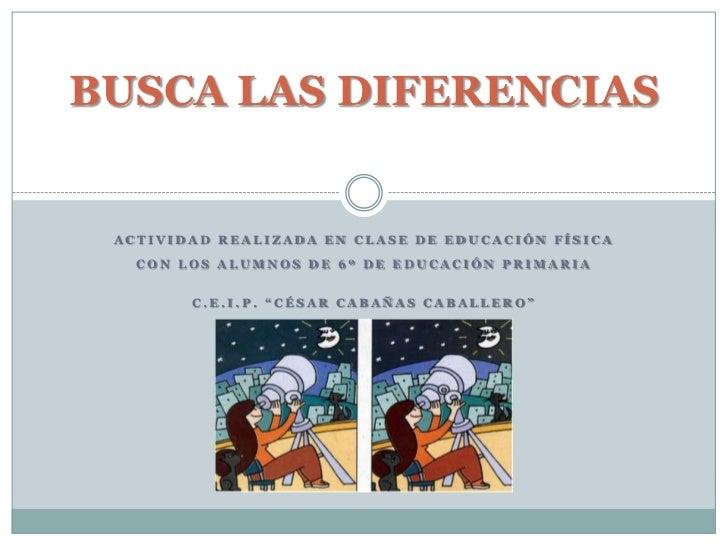 BUSCA LAS DIFERENCIAS ACTIVIDAD REALIZADA EN CLASE DE EDUCACIÓN FÍSICA   CON LOS ALUMNOS DE 6º DE EDUCACIÓN PRIMARIA      ...
