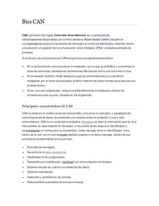 Bus CAN CAN (acrónimo del inglés Controller Area Network) es un protocolo de comunicaciones desarrollado por la firma alem...