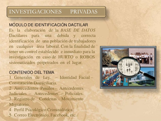 INVESTIGACIONES                  PRIVADASMÓDULO DE IDENTIFICACIÓN DACTILAREs la elaboración de la BASE DE DATOSDactilares ...
