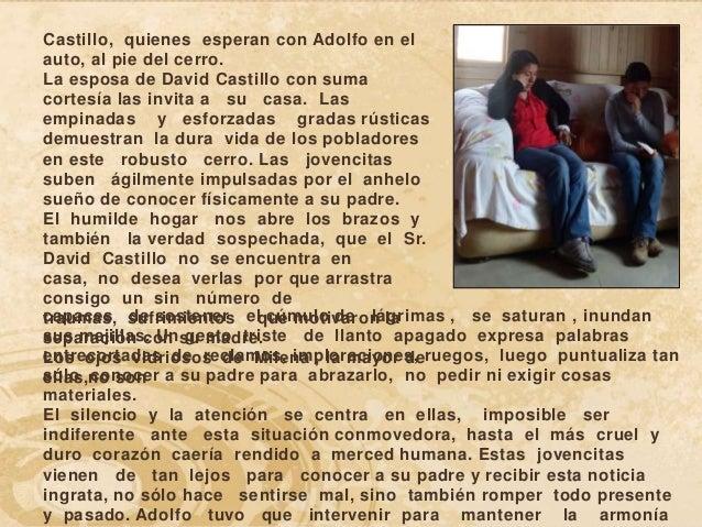 Castillo, quienes esperan con Adolfo en elauto, al pie del cerro.La esposa de David Castillo con sumacortesía las invita a...