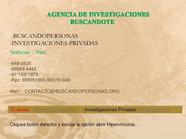 -BUSCANDOPERSONAS-INVESTIGACIONES PRIVADASTeléfonos : Perú-648-0835-99993-4443-41*159*1873-Rpc: 989051965-992761849Mail : ...