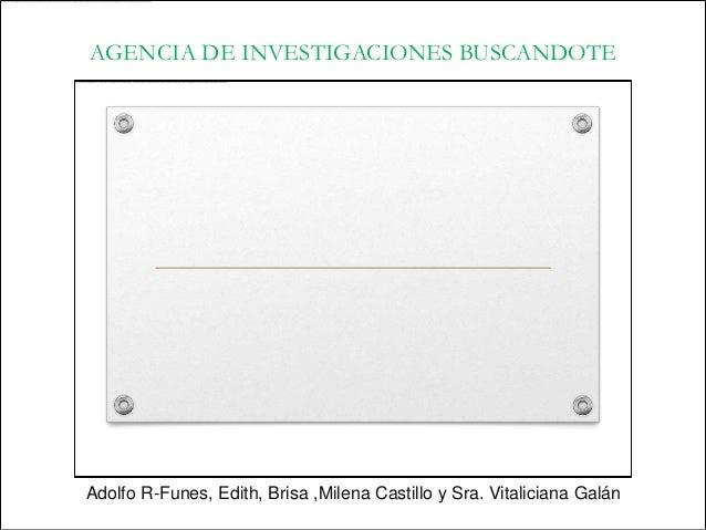 AGENCIA DE INVESTIGACIONES BUSCANDOTEAdolfo R-Funes, Edith, Brisa ,Milena Castillo y Sra. Vitaliciana Galán