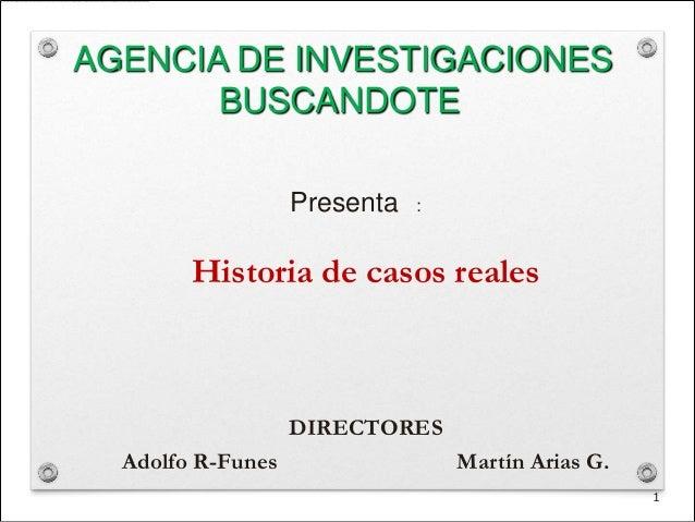 AGENCIA DE INVESTIGACIONES       BUSCANDOTE                   Presenta   :        Historia de casos reales                ...