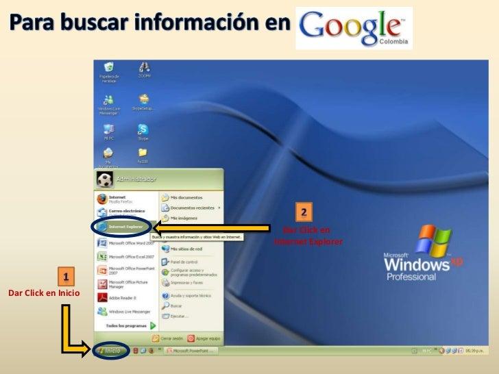 Para buscar información en<br />2<br />Dar Click en  <br />Internet Explorer<br />1<br />Dar Click en Inicio<br />