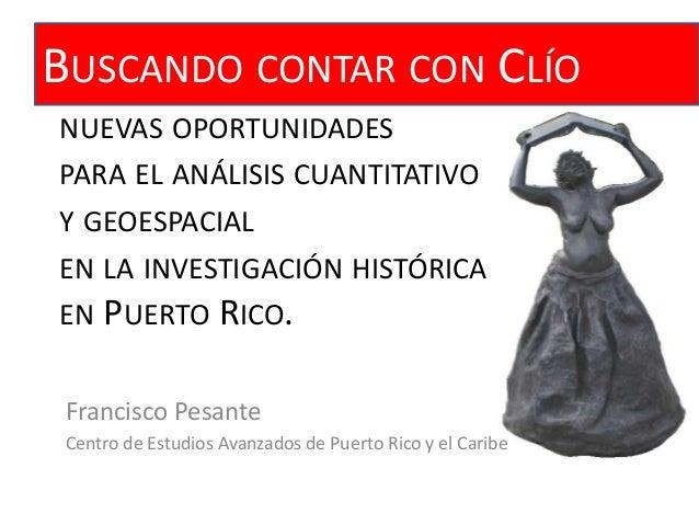 NUEVAS OPORTUNIDADES PARA EL ANÁLISIS CUANTITATIVO Y GEOESPACIAL EN LA INVESTIGACIÓN HISTÓRICA EN PUERTO RICO. BUSCANDO CO...