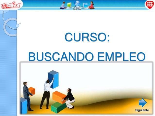 CURSO: BUSCANDO EMPLEO Siguiente