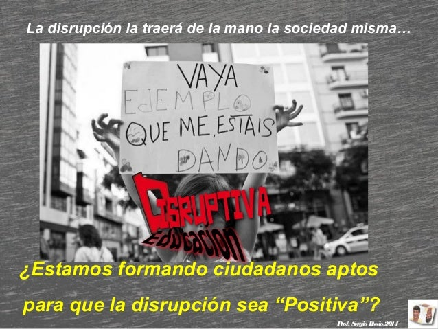 """La disrupción la traerá de la mano la sociedad misma…  ¿Estamos formando ciudadanos aptos para que la disrupción sea """"Posi..."""