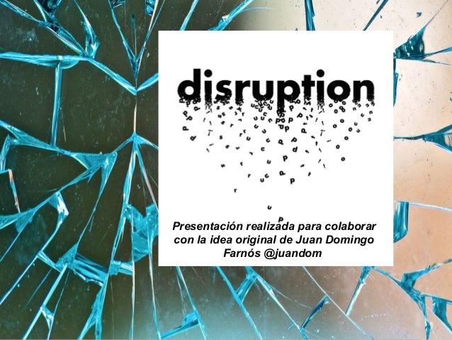 Presentación realizada para colaborar con la idea original de Juan Domingo Farnós @juandom  P S rof. ergio B osio.2014
