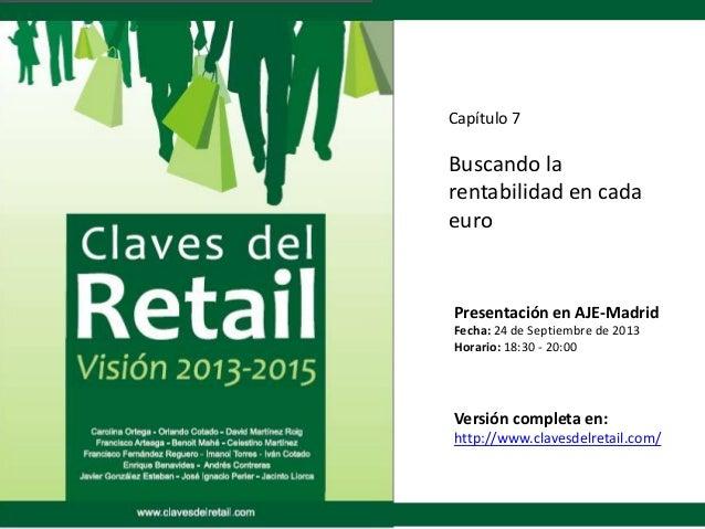 Capítulo 7 Buscando la rentabilidad en cada euro Presentación en AJE-Madrid Fecha: 24 de Septiembre de 2013 Horario: 18:30...