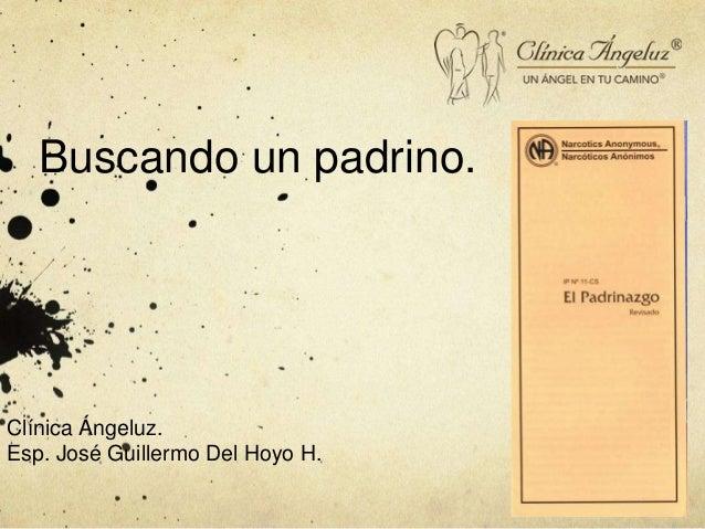 Buscando un padrino.Clínica Ángeluz.Esp. José Guillermo Del Hoyo H.