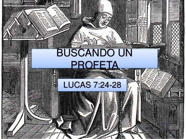 BUSCANDO UN PROFETA LUCAS 7:24-28