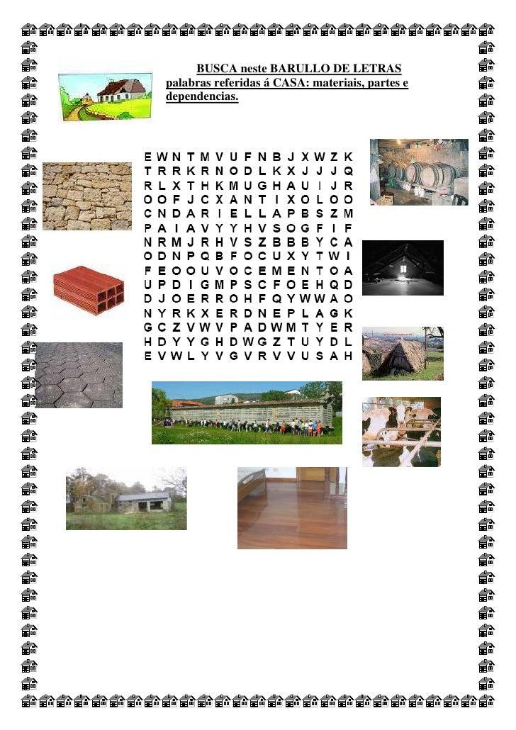 BUSCA neste BARULLO DE LETRAS palabras referidas á CASA: materiais, partes e dependencias.