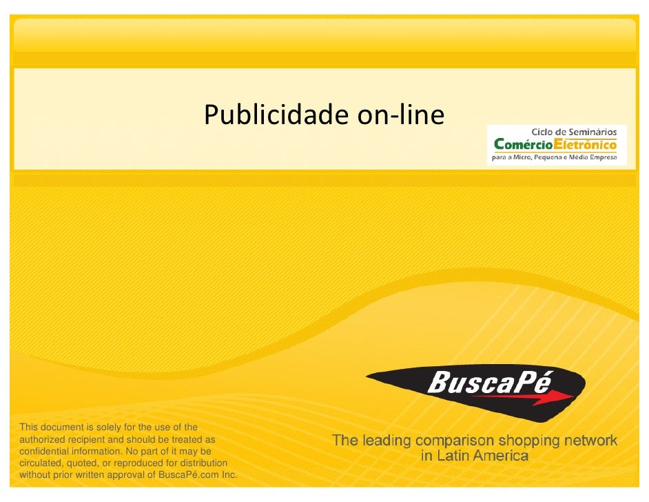 Publicidade on-line     This document is solely for the use of the authorized recipient and should be treated as confident...