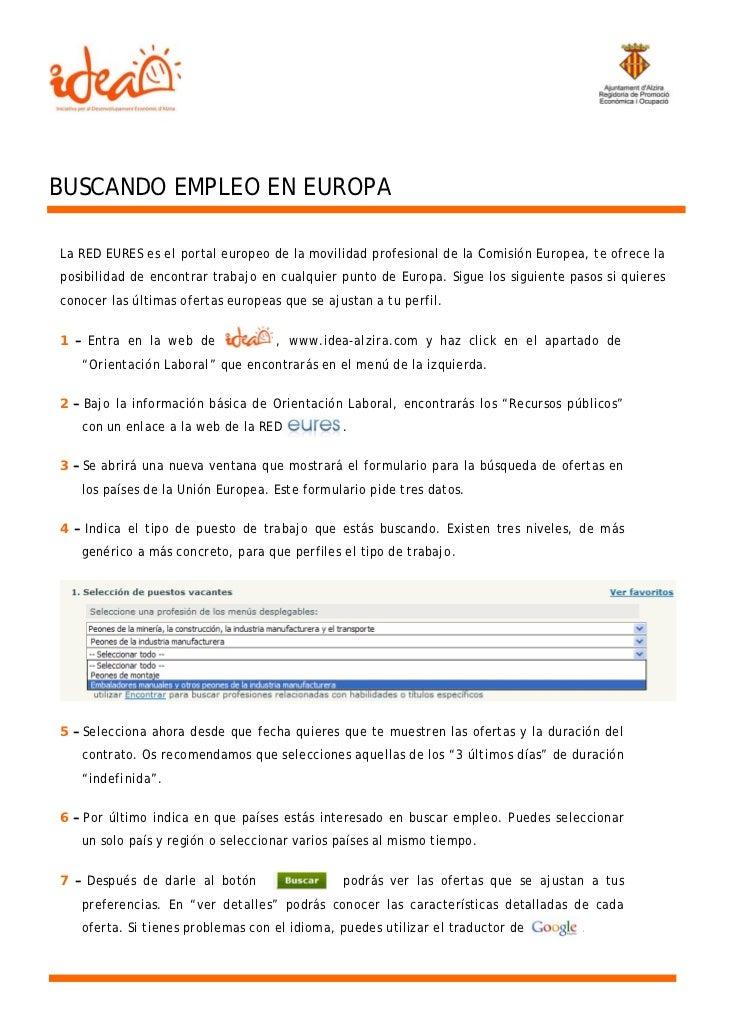 BUSCANDO EMPLEO EN EUROPALa RED EURES es el portal europeo de la movilidad profesional de la Comisión Europea, te ofrece l...