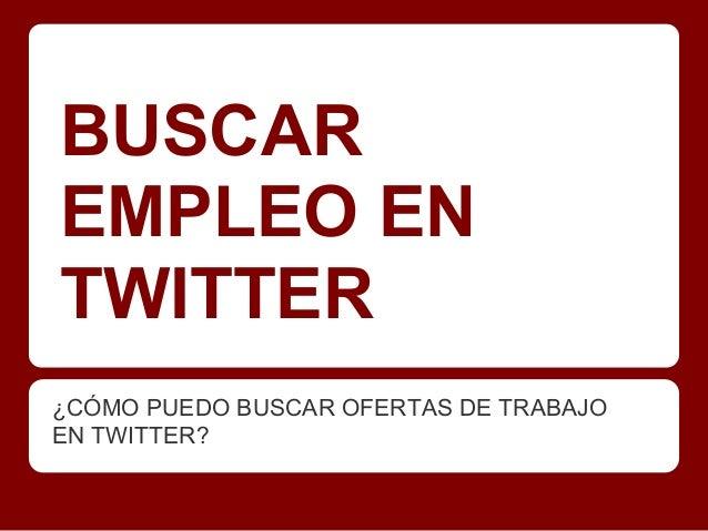 BUSCAREMPLEO ENTWITTER¿CÓMO PUEDO BUSCAR OFERTAS DE TRABAJOEN TWITTER?