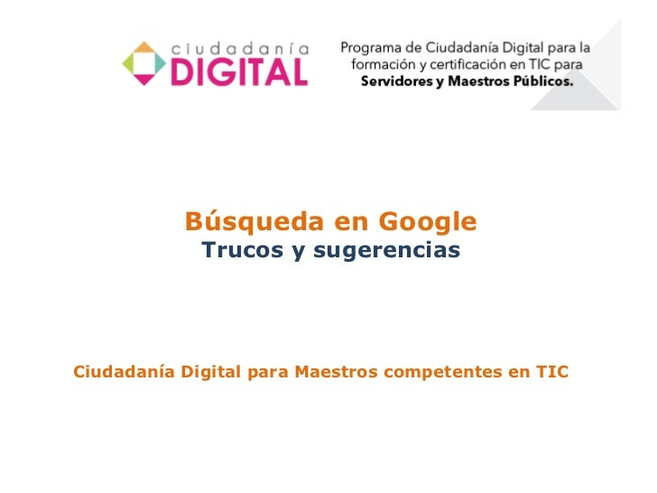 Búsqueda en Google             Trucos y sugerenciasCiudadanía Digital para Maestros competentes en TIC