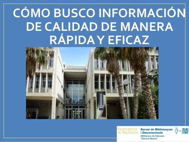 CÓMO BUSCO INFORMACIÓN DE CALIDAD DE MANERA RÁPIDAY EFICAZ