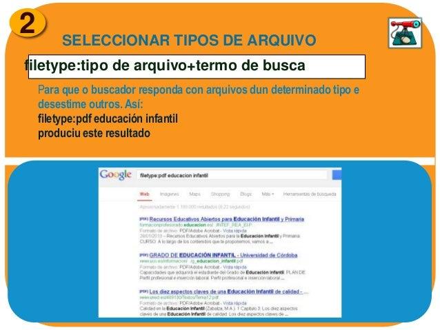 2  SELECCIONAR TIPOS DE ARQUIVO  filetype:tipo de arquivo+termo de busca Para que o buscador responda con arquivos dun det...
