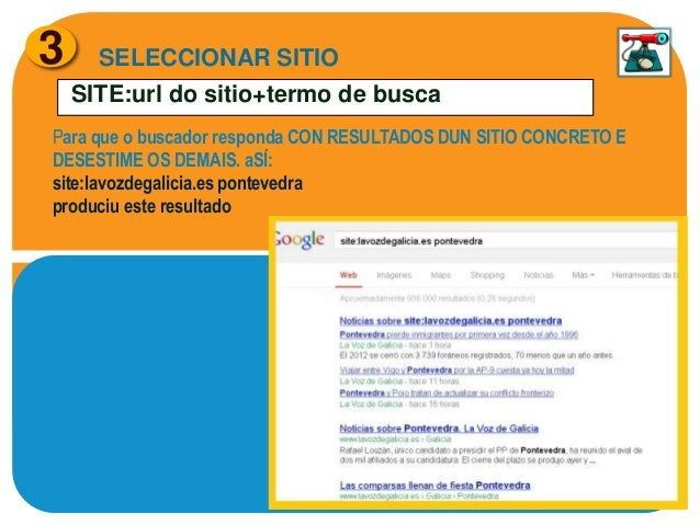 3  SELECCIONAR SITIO SITE:url do sitio+termo de busca  Para que o buscador responda CON RESULTADOS DUN SITIO CONCRETO E DE...