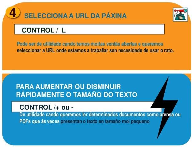 4  SELECCIONA A URL DA PÁXINA  CONTROL / L Pode ser de utilidade cando temos moitas ventás abertas e queremos seleccionar ...
