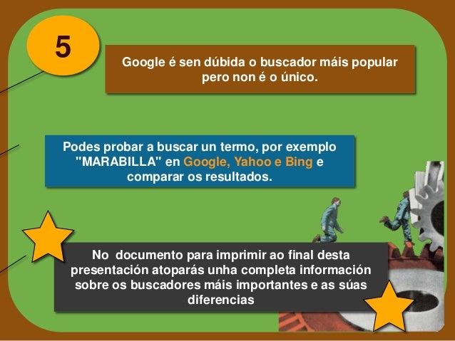 """5  Google é sen dúbida o buscador máis popular pero non é o único.  Podes probar a buscar un termo, por exemplo """"MARABILLA..."""