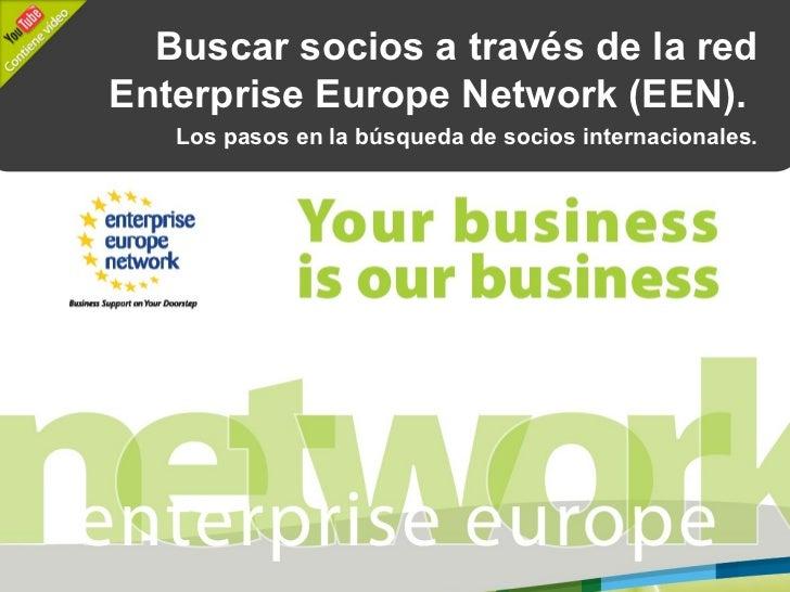 Buscar socios a través de la redEnterprise Europe Network (EEN).   Los pasos en la búsqueda de socios internacionales.