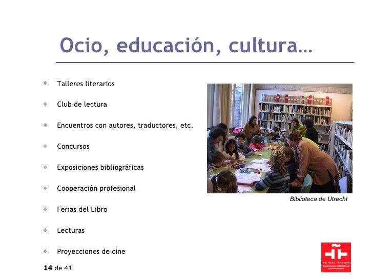 Ocio, educación, cultura… <ul><li>Talleres literarios </li></ul><ul><li>Club de lectura </li></ul><ul><li>Encuentros con a...