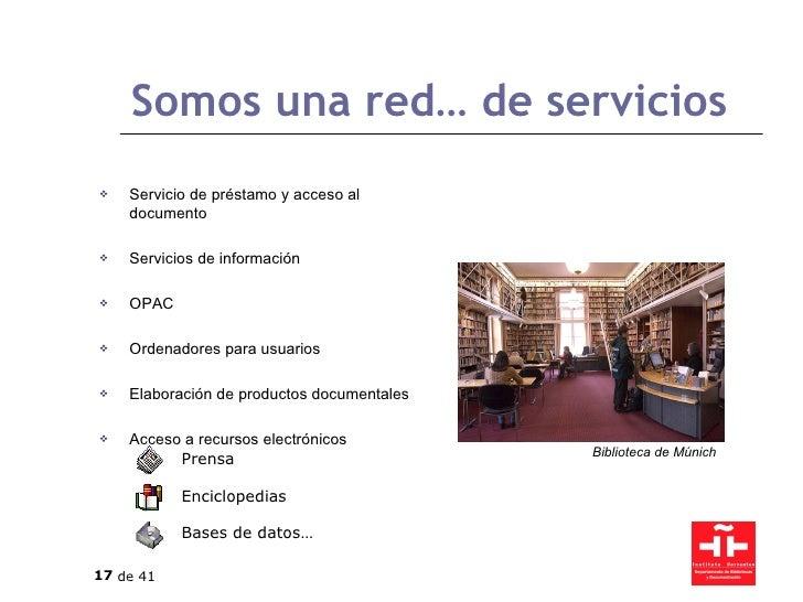 Somos una red… de servicios <ul><li>Servicio de préstamo y acceso al documento </li></ul><ul><li>Servicios de información ...