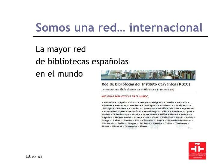 Somos una red… internacional La mayor red  de bibliotecas españolas en el mundo
