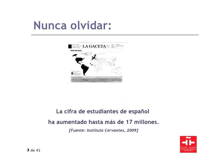 Nunca olvidar: La cifra de estudiantes de español  ha aumentado hasta más de 17 millones. [Fuente: Instituto Cervantes, 20...