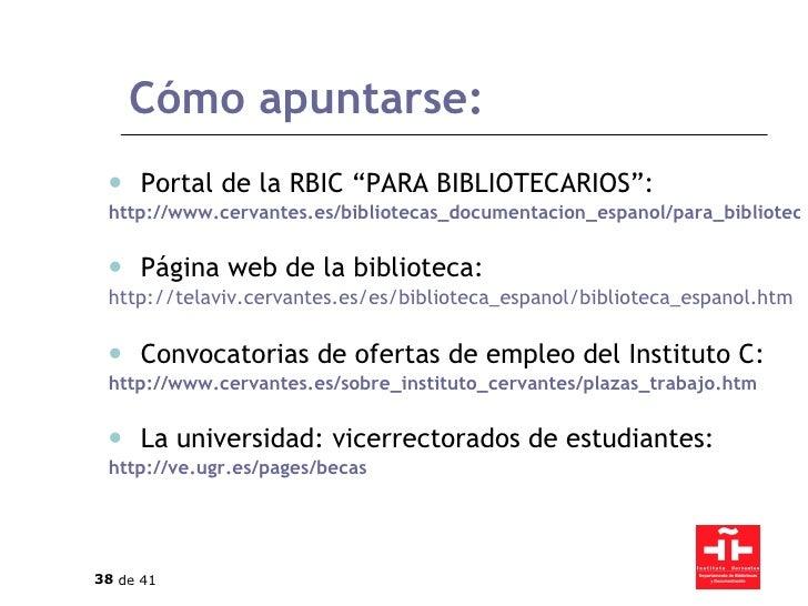 "Cómo apuntarse: <ul><ul><li>Portal de la RBIC ""PARA BIBLIOTECARIOS"": </li></ul></ul><ul><ul><li>http://www.cervantes.es/bi..."