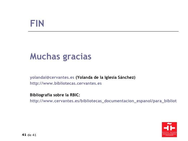 FIN <ul><li>Muchas gracias </li></ul><ul><li>[email_address]  (Yolanda de la Iglesia Sánchez) </li></ul><ul><li>http://www...