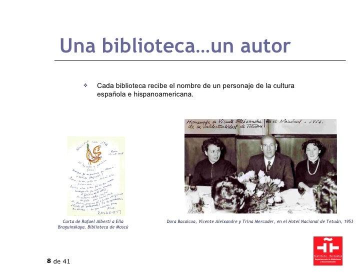 Una biblioteca…un autor <ul><li>Cada biblioteca recibe el nombre de un personaje de la cultura española e hispanoamericana...
