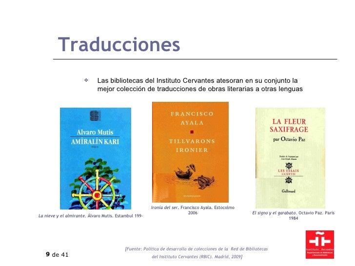 Traducciones <ul><li>Las bibliotecas del Instituto Cervantes atesoran en su conjunto la mejor colección de traducciones de...