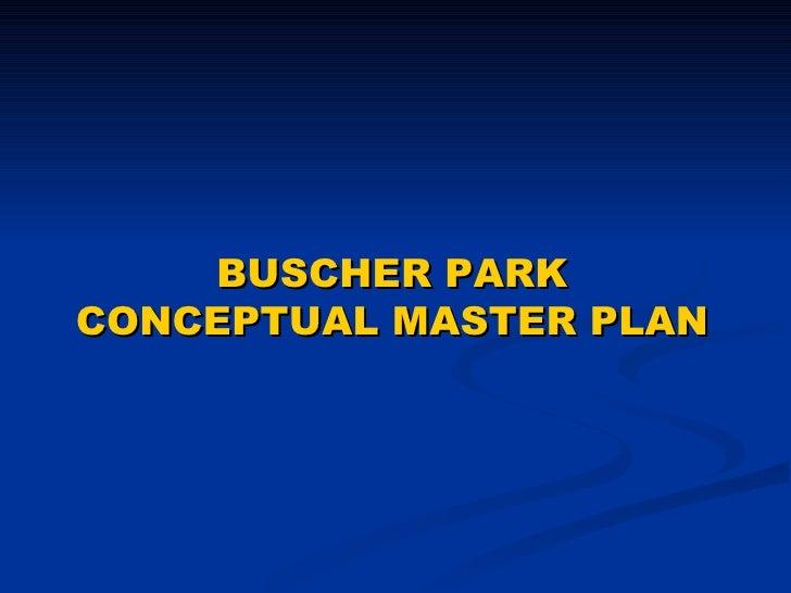 BUSCHER PARK CONCEPTUAL MASTER PLAN