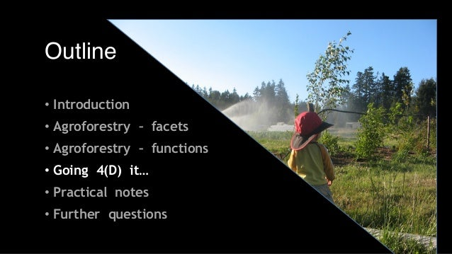 Outline • Introduction • Agroforestry – facets • Agroforestry – functions • Going 4(D) it… • Practical notes • Further que...