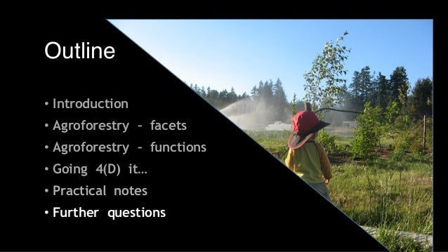 • Overview of the multi-faceted aspects of agroforestry • Mechanisms of function / ecology (pollination, windbreak, hedger...