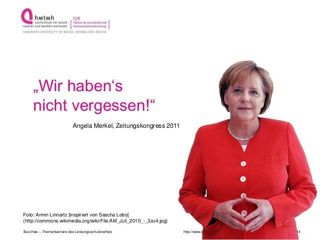 """http://www.ijk.hmtm-hannover.deBuschow – Themenkarriere des Leistungsschutzrechtes 14""""Wir haben'snicht vergessen!""""Angela M..."""