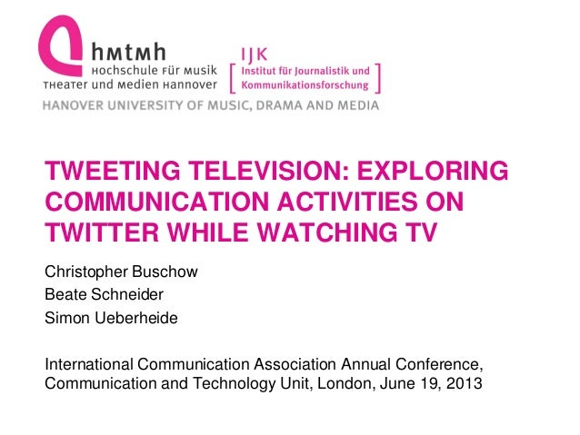 TWEETING TELEVISION: EXPLORINGCOMMUNICATION ACTIVITIES ONTWITTER WHILE WATCHING TVChristopher BuschowBeate SchneiderSimon ...