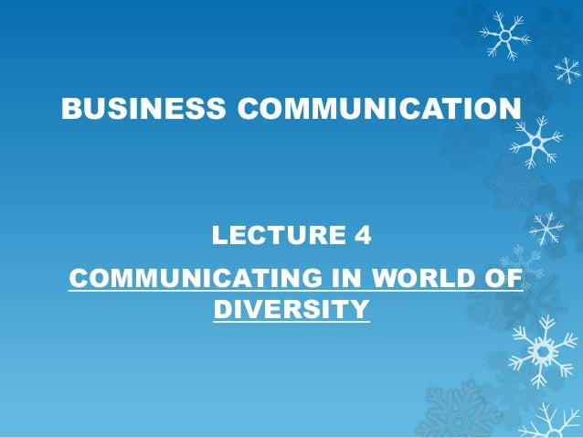 BUSINESS COMMUNICATION LECTURE 4 COMMUNICATING IN WORLD OF DIVERSITY