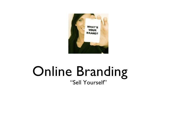 "Online Branding <ul><li>""Sell Yourself"" </li></ul>"