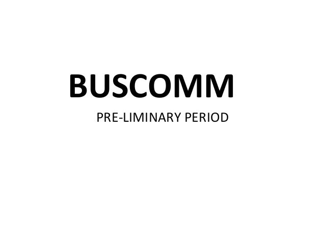 BUSCOMM PRE-LIMINARY PERIOD