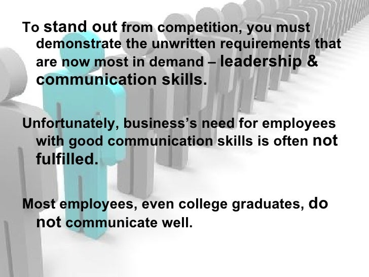 <ul><li>To  stand out  from competition, you must demonstrate the unwritten requirements that are now most in demand –  le...