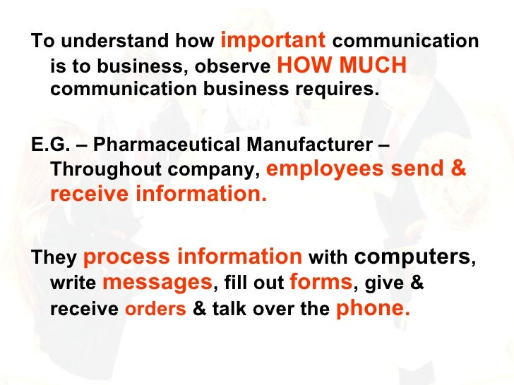 <ul><li>To understand how  important  communication is to business, observe  HOW MUCH  communication business requires. </...