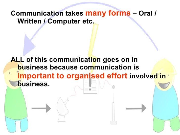 <ul><li>Communication takes  many forms  – Oral / Written / Computer etc. </li></ul><ul><li>ALL of this communication goes...